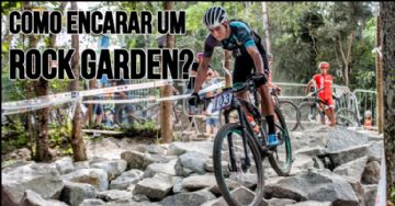 Vídeo - Como passar por um Rock Garden como o do brasileiro de XCO 2018?