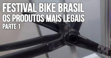 Festival Bike Brasil 2018 - Os produtos mais legais - Parte 1