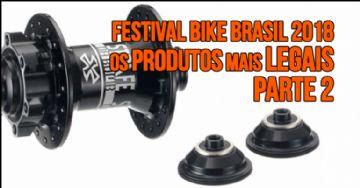 Festival Bike Brasil 2018 - Os produtos mais legais - Parte 2